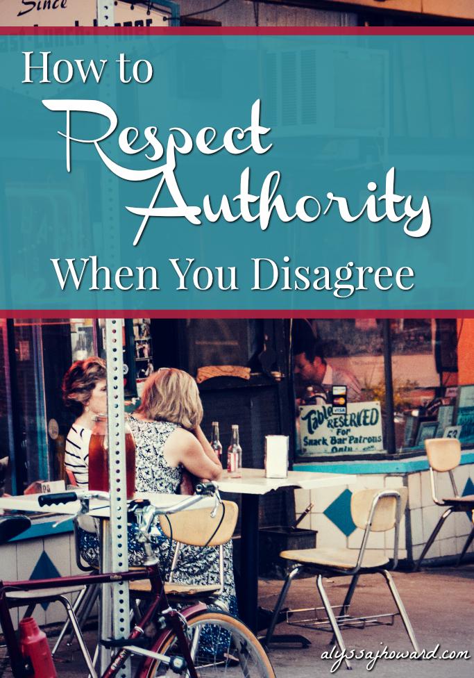 How to Respect Authority When You Disagree   alyssajhoward.com