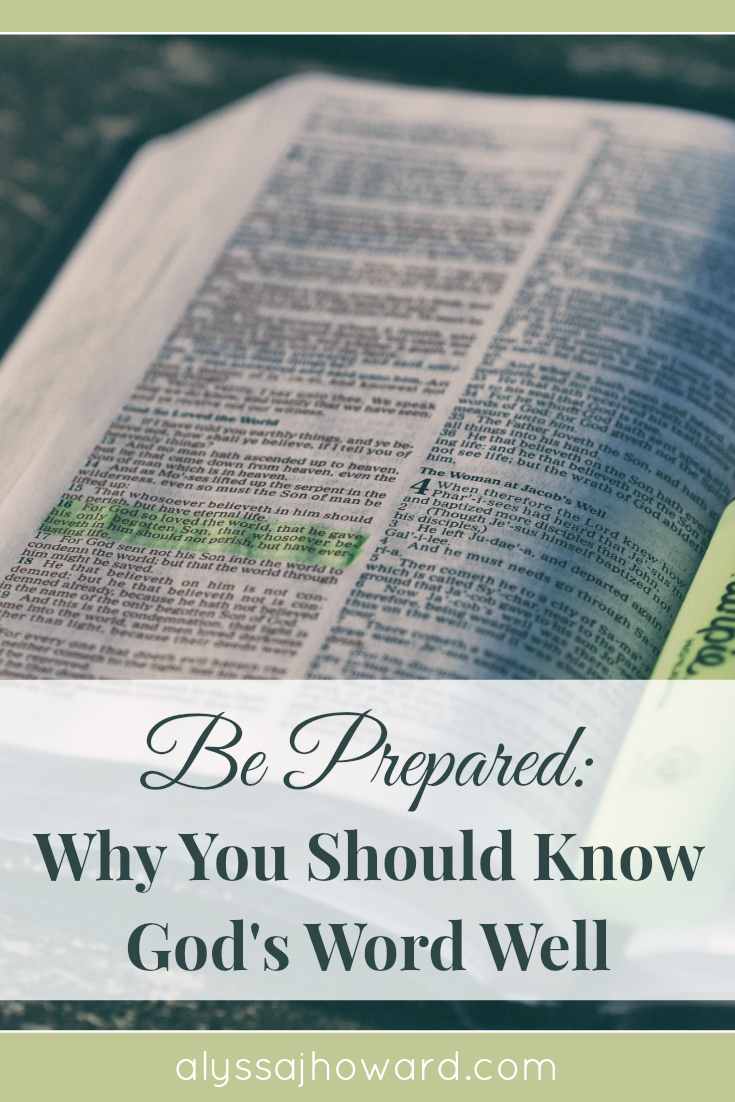 Be Prepared: Why You Should Know God's Word Well   alyssajhoward.com