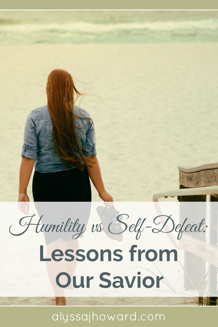Humility vs Self-Defeat: Lessons from Our Savior | alyssajhoward.com