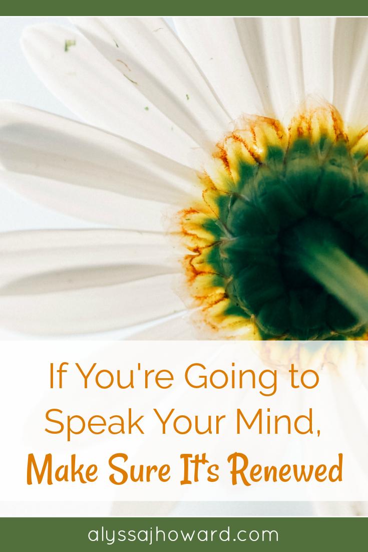 If You're Going to Speak Your Mind, Make Sure It's Renewed | alyssajhoward.com