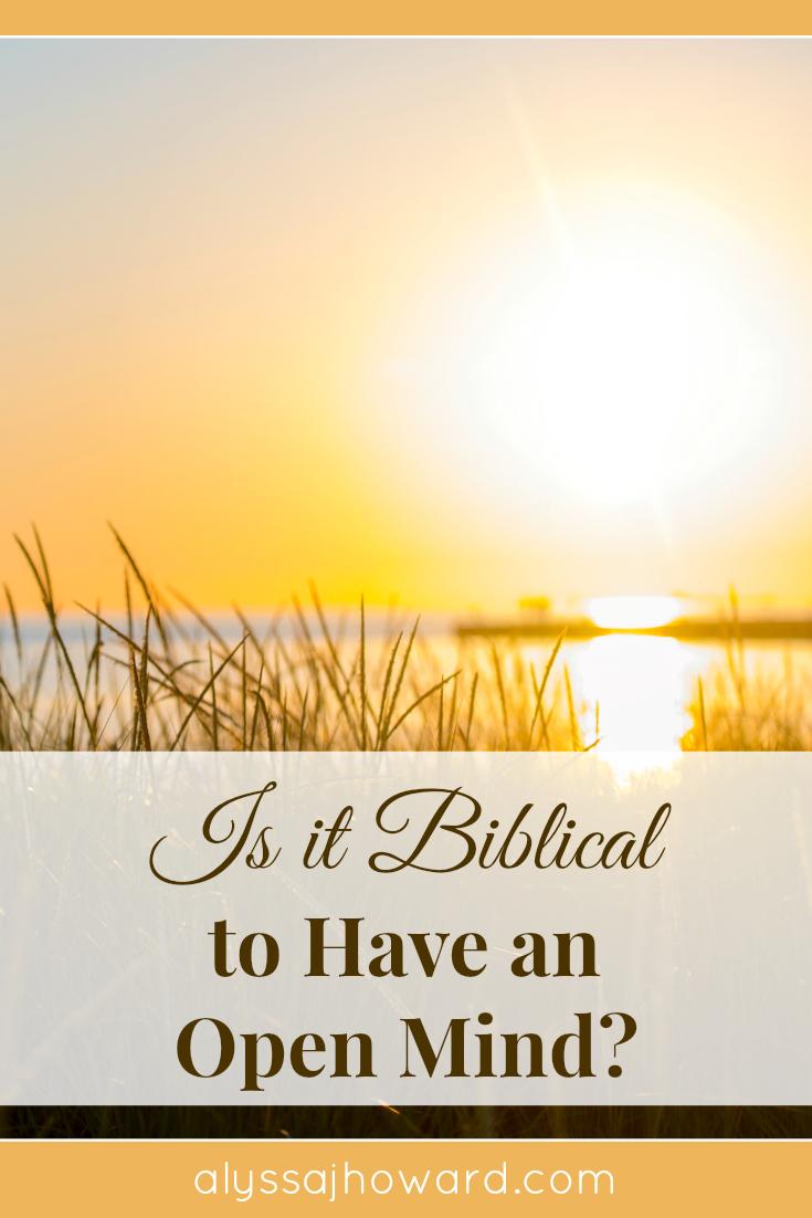 Is It Biblical to Have an Open Mind?   alyssajhoward.com