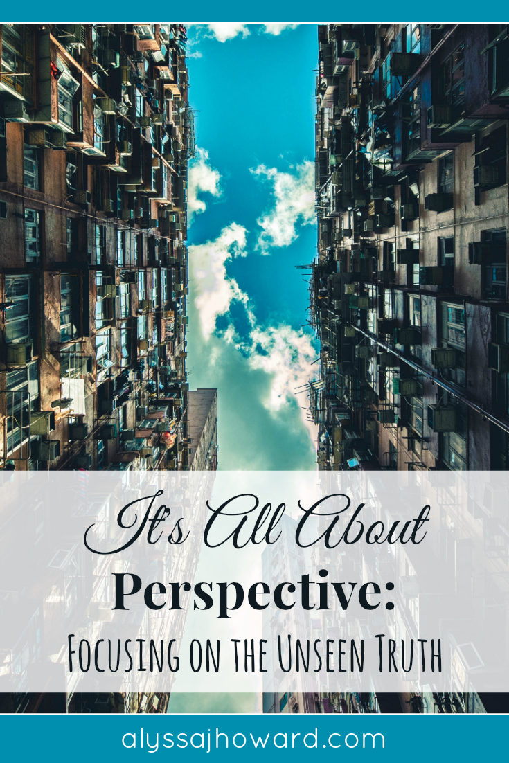 It's All About Perspective: Focusing on the Unseen Truth | alyssajhoward.com