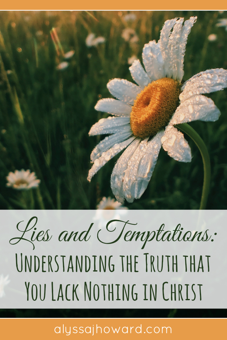 Lies and Temptations: Understanding the Truth that You Lack Nothing in Christ | alyssajhoward.com