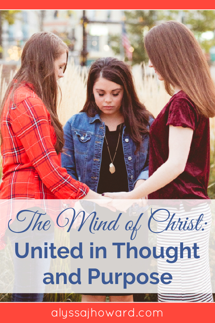 The Mind of Christ: United in Thought and Purpose | alyssajhoward.com