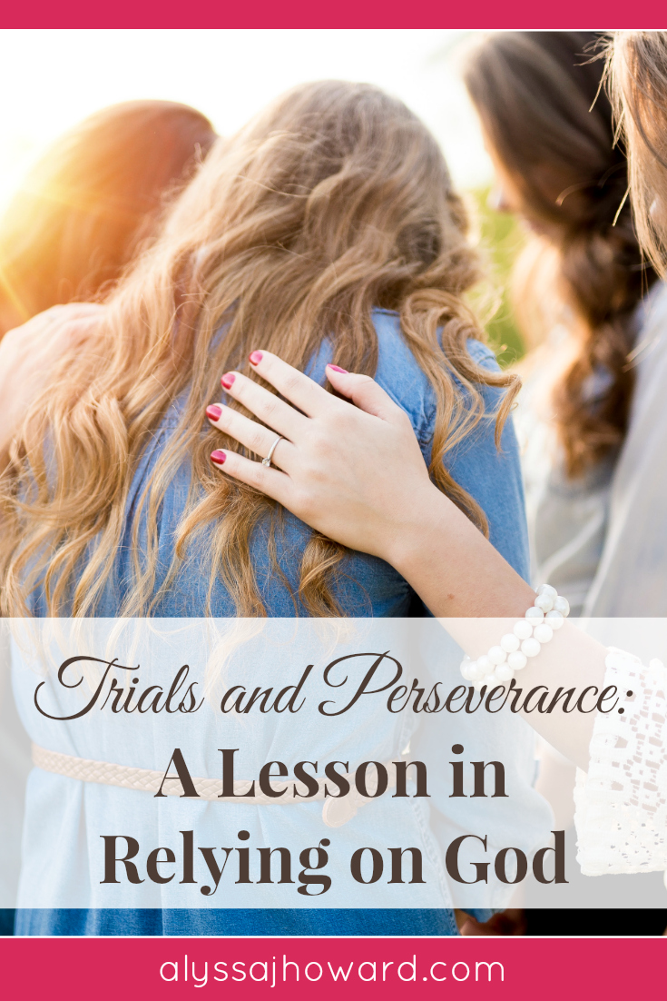 Trials and Perseverance: A Lesson in Relying on God | alyssajhoward.com