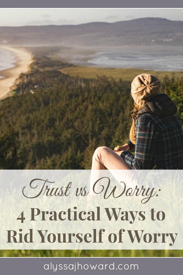 Trust vs Worry: 4 Practical Ways to Rid Yourself of Worry | alyssajhoward.com