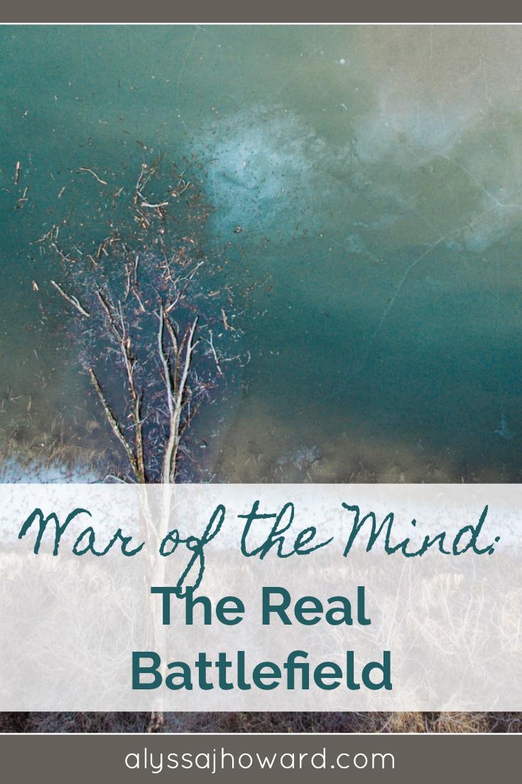 War of the Mind: The Real Battlefield | alyssajhoward.com