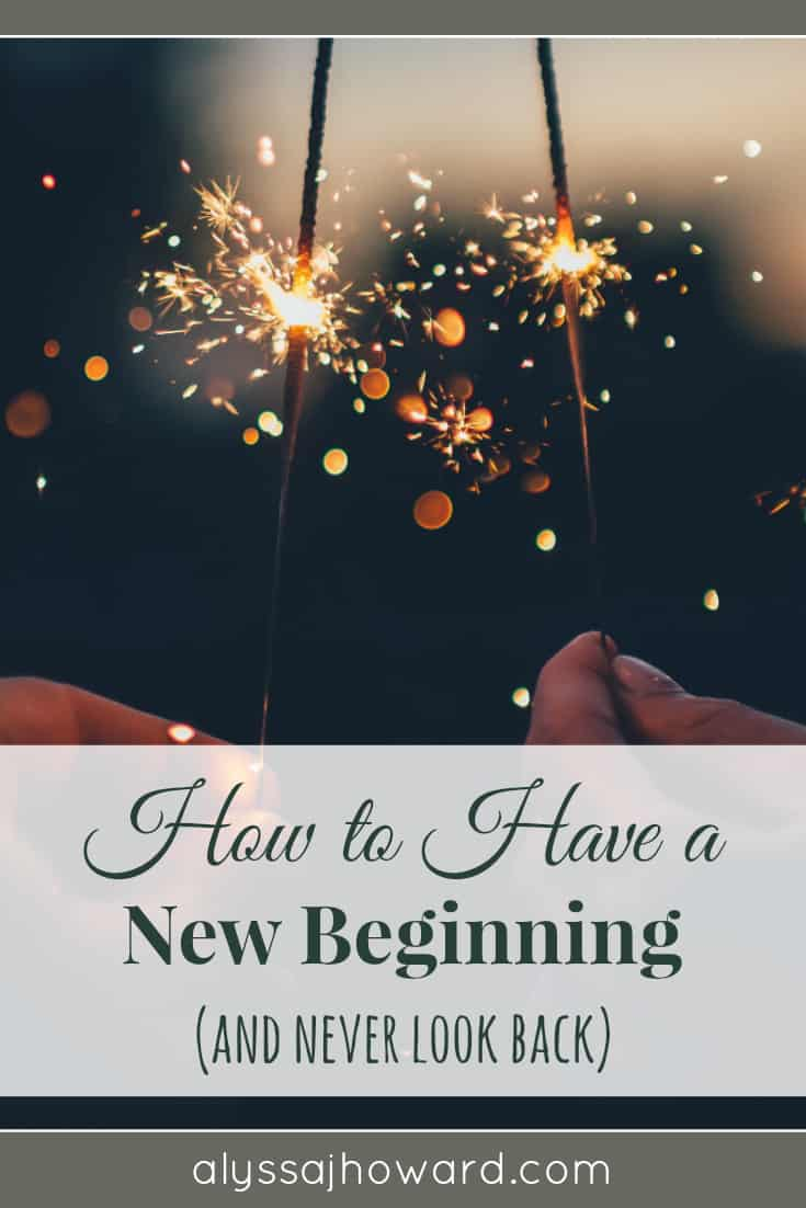 How to Have a New Beginning (and never look back) | alyssajhoward.com