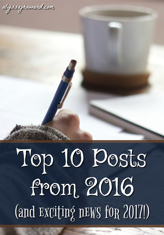 Top 10 Posts from 2016 (and exciting news for 2017!) | alyssajhoward.com