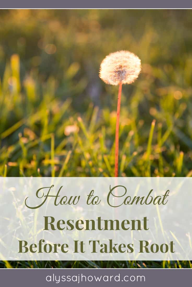How to Combat Resentment Before It Takes Root | alyssajhoward.com