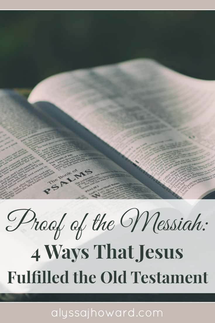 Proof of the Messiah: 4 Ways That Jesus Fulfilled the Old Testament | alyssajhoward.com