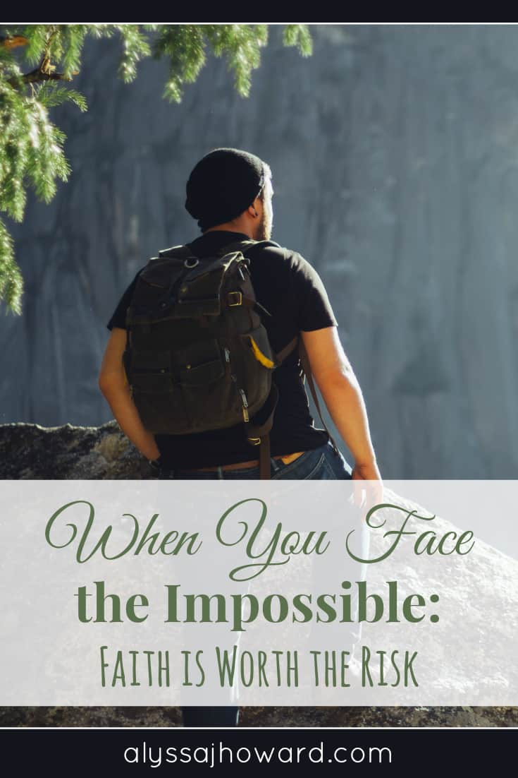 When You Face the Impossible: Faith is Worth the Risk | alyssajhoward.com