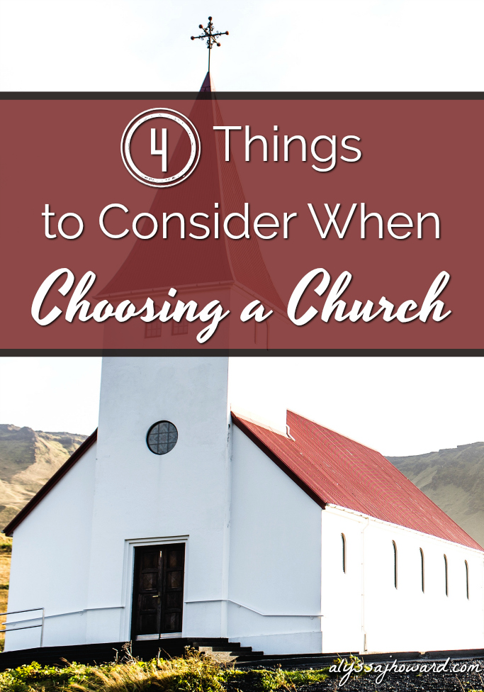 4 Things to Consider When Choosing a Church | alyssajhoward.com
