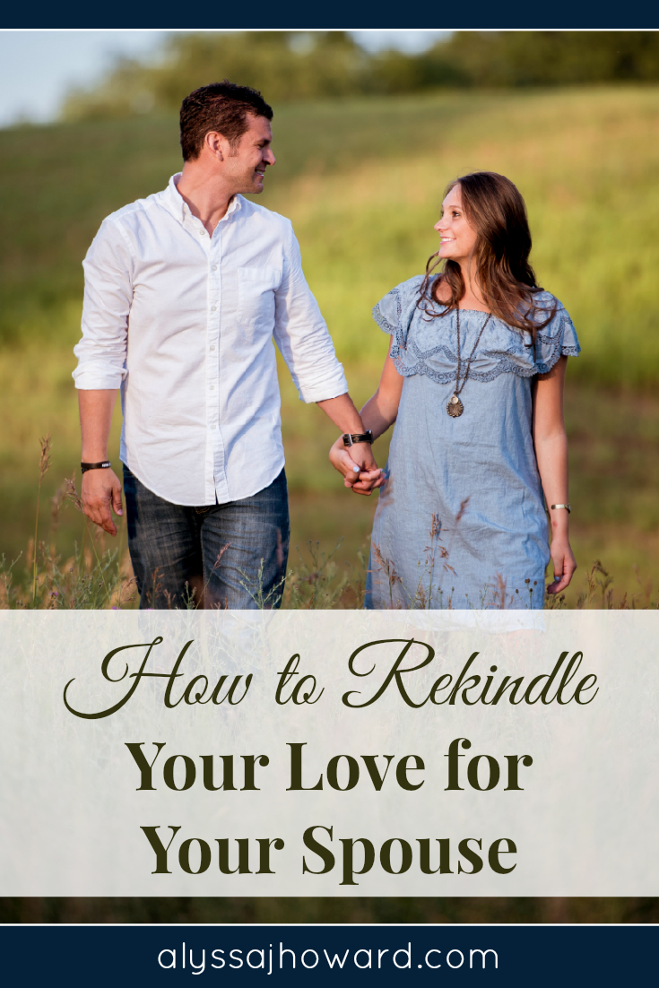 How to Rekindle Your Love for Your Spouse | alyssajhoward.com