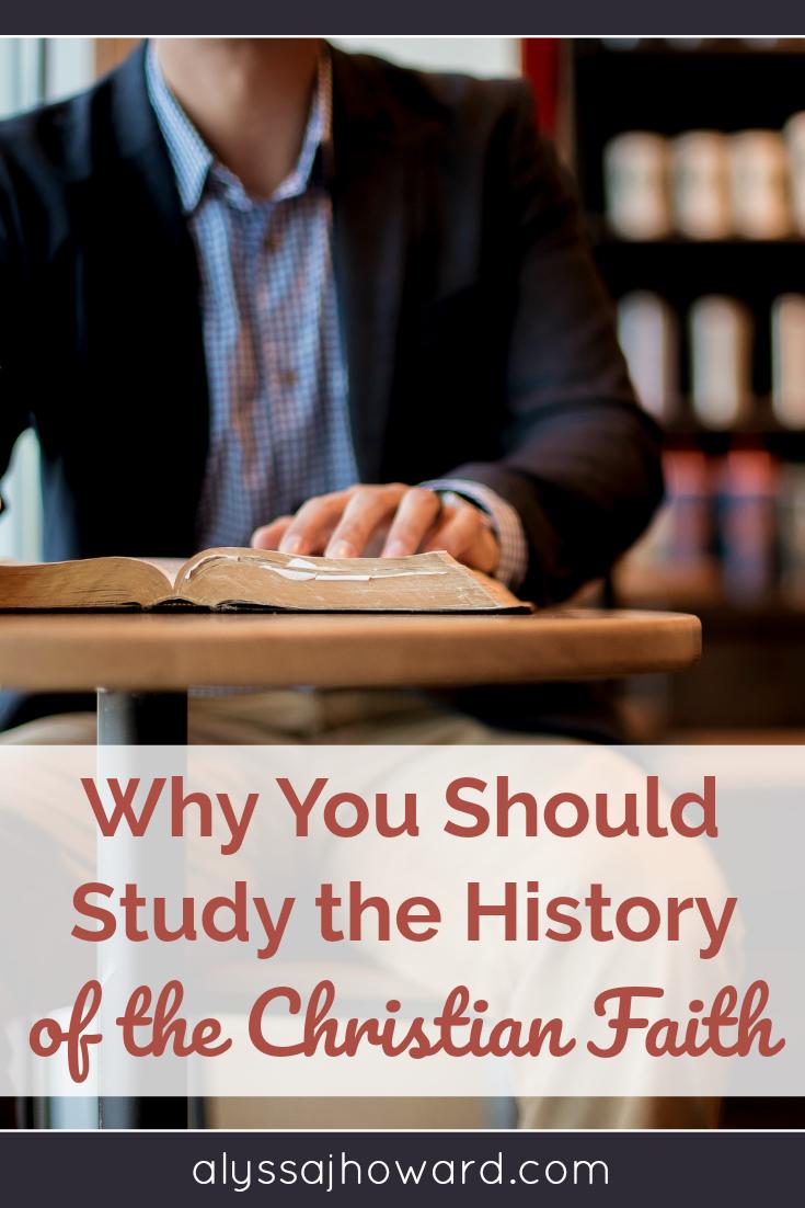 Why You Should Study the History of the Christian Faith   alyssajhoward.com