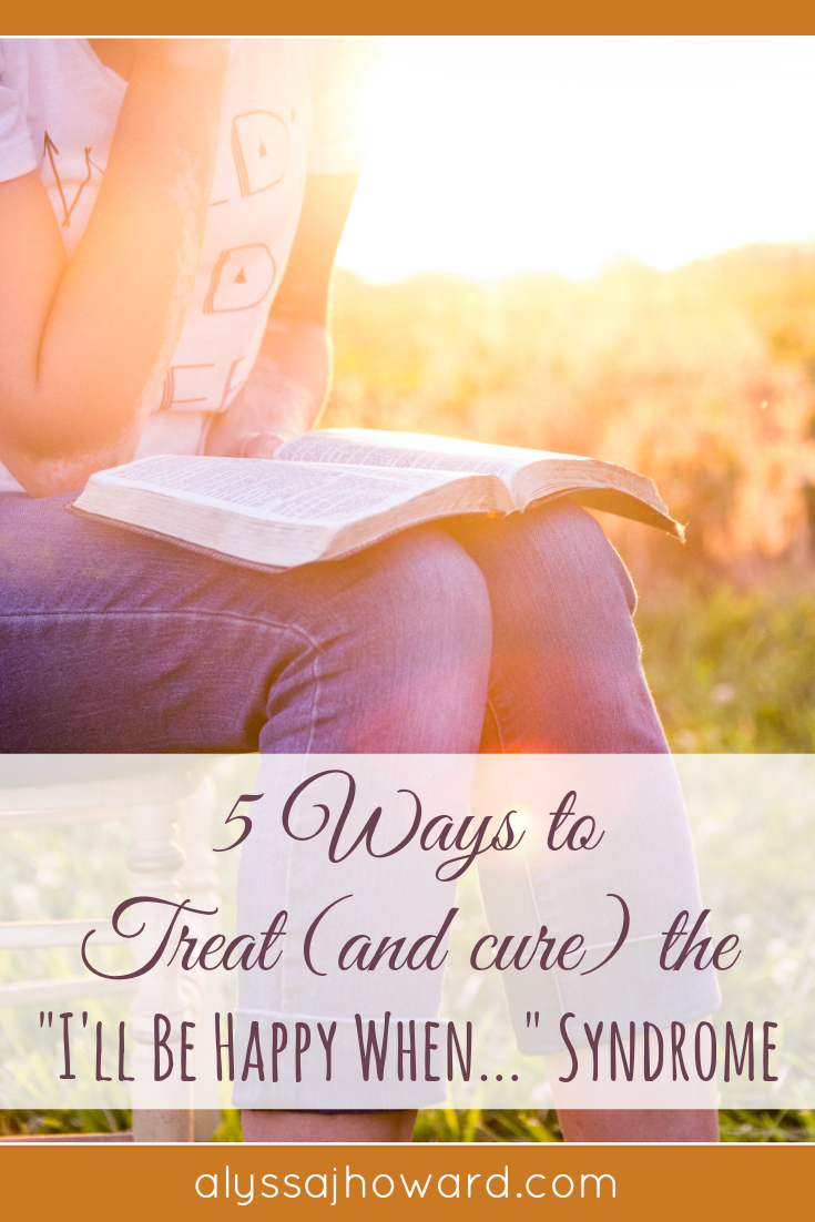 "5 Ways to Treat (And Cure) the ""I'll Be Happy When..."" Syndrome 