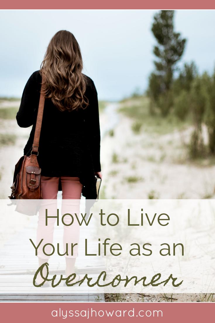 How to Live Your Life as an Overcomer   alyssajhoward.com