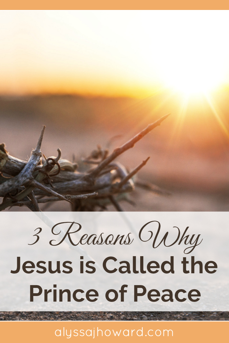 3 Reasons Why Jesus is Called the Prince of Peace | alyssajhoward.com
