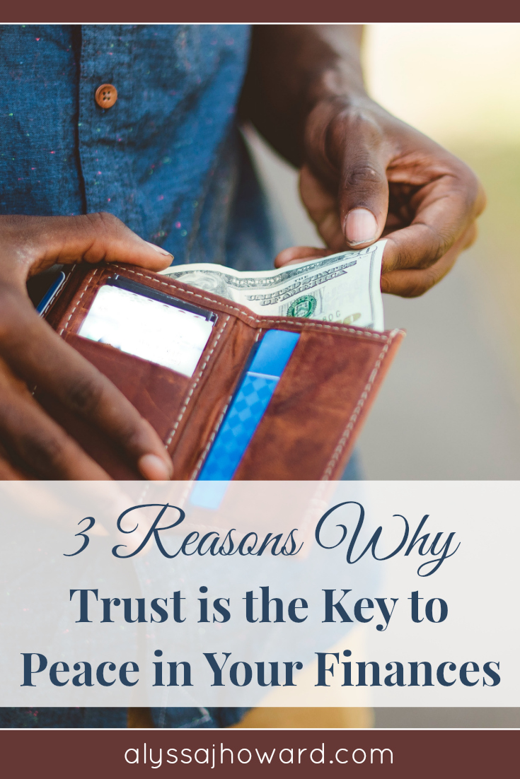 3 Reasons Why Trust is the Key to Peace in Your Finances | alyssajhoward.com