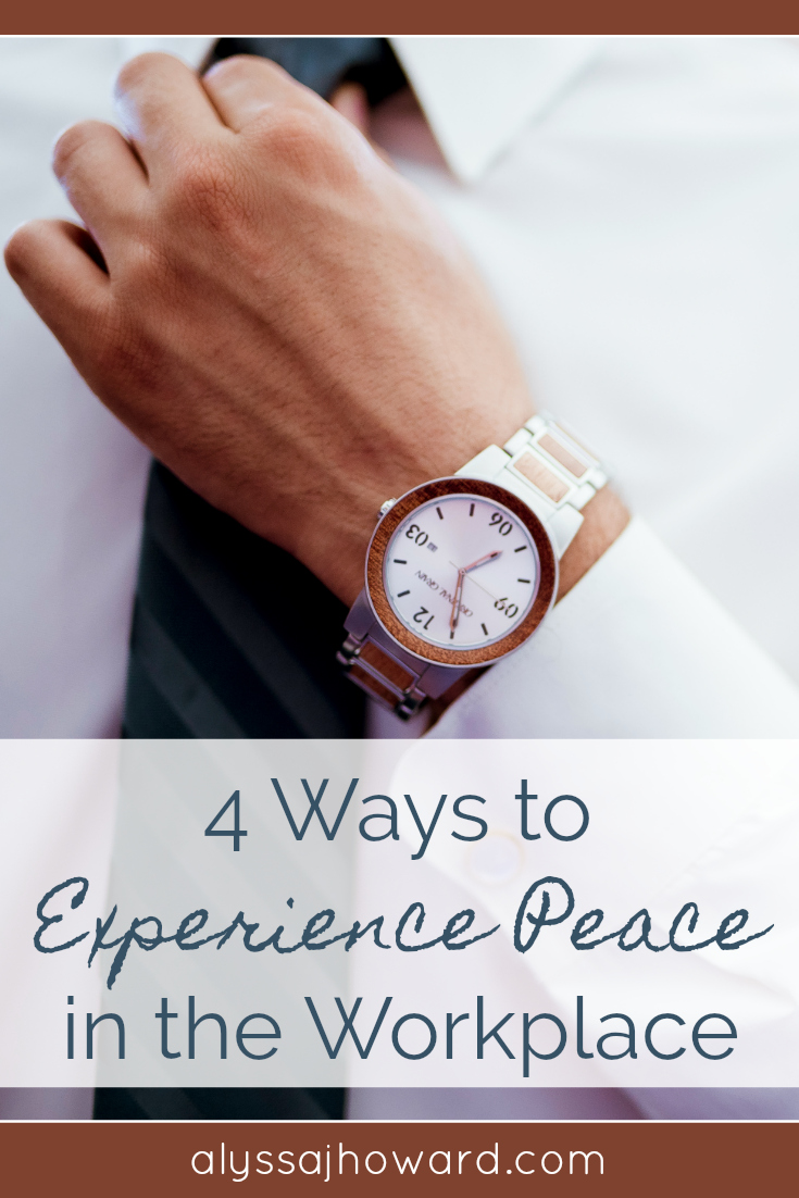 4 Ways to Experience Peace in the Workplace   alyssajhoward.com