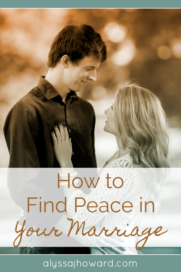 How to Find Peace in Your Marriage | alyssajhoward.com