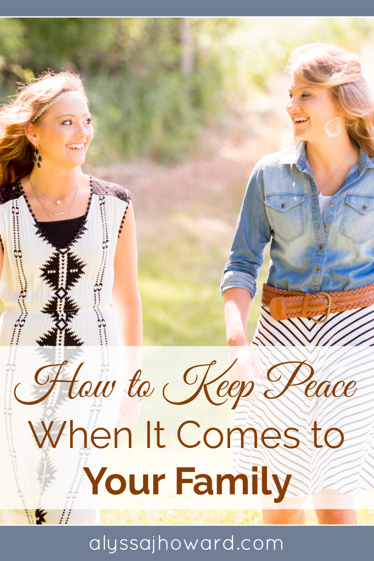 How to Keep Peace When It Comes to Your Family   alyssajhoward.com