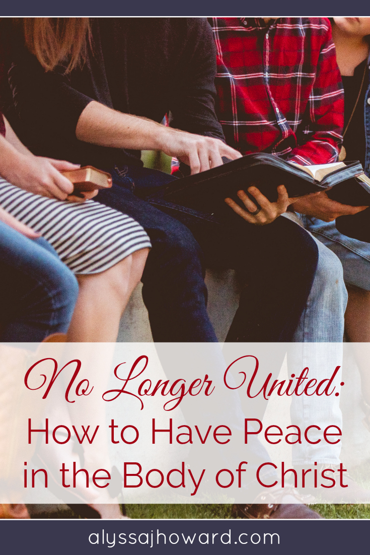 No Longer United: How to Have Peace in the Body of Christ | alyssajhoward.com