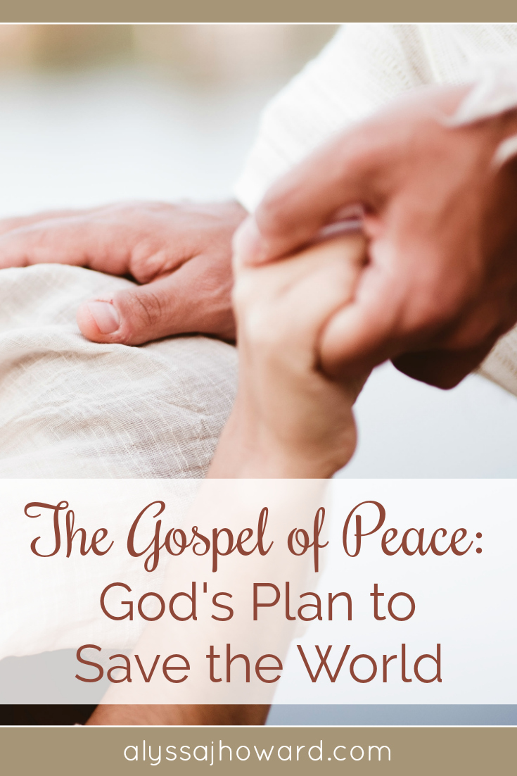 The Gospel of Peace: God's Plan to Save the World | alyssajhoward.com