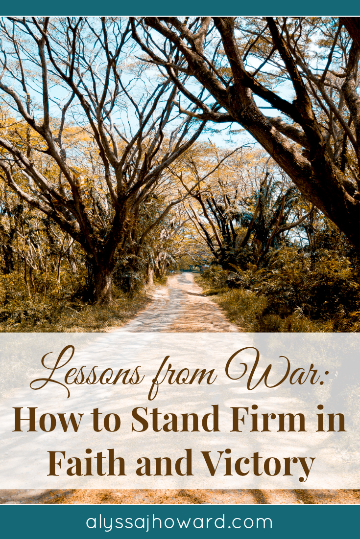 Lessons from War: How to Stand Firm in Faith and Victory   alyssajhoward.com