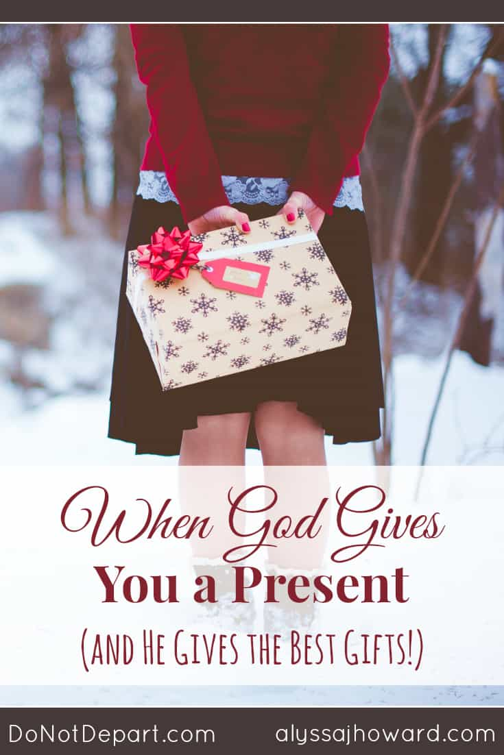 When God Gives You a Present (and He gives the best gifts!) | alyssajhoward.com