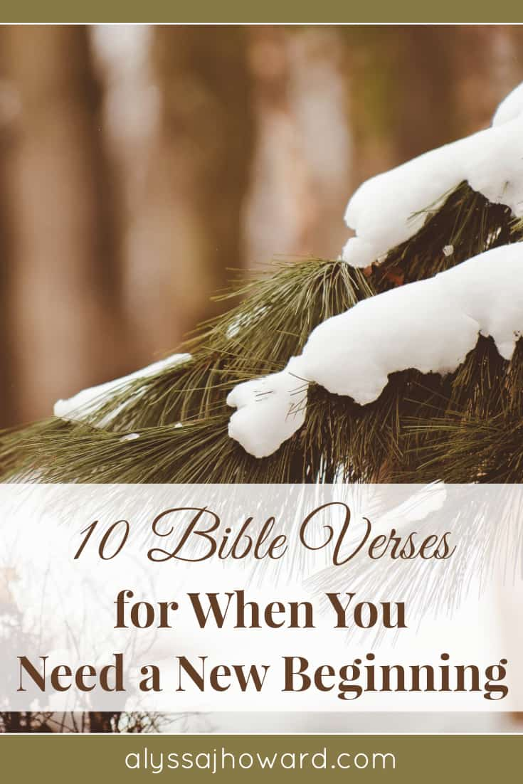 10 Bible Verses for When You Need a New Beginning | alyssajhoward.com
