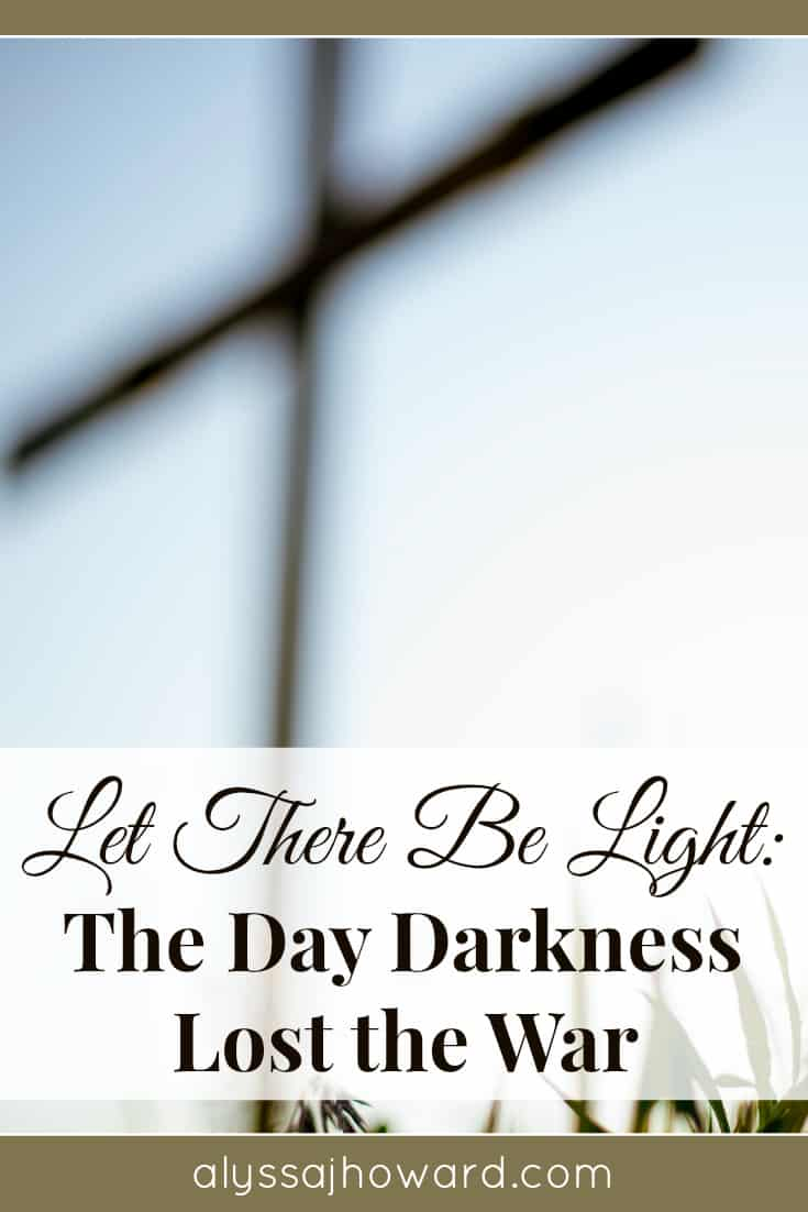 Let There Be Light: The Day Darkness Lost the War   alyssajhoward.com
