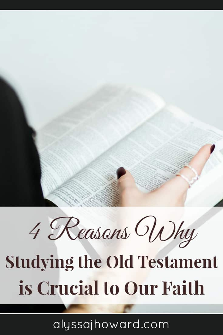 4 Reasons Why Studying the Old Testament is Crucial to Our Faith | alyssajhoward.com