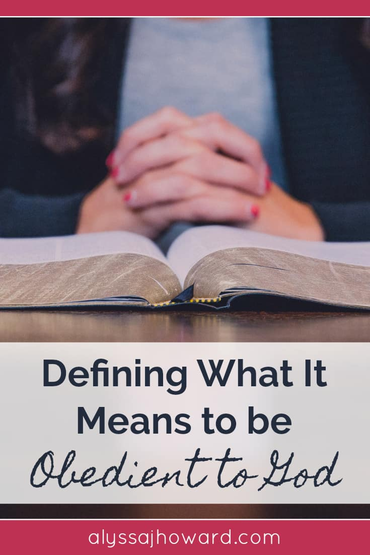 Defining What It Means to be Obedient to God | alyssajhoward.com