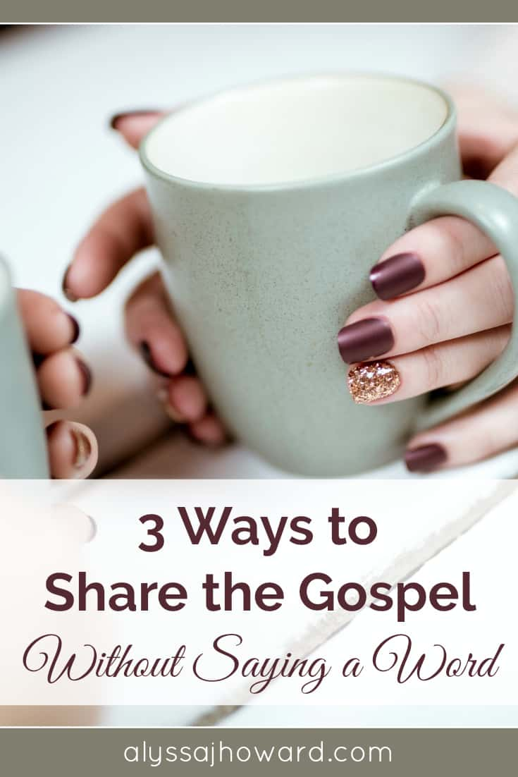 3 Ways to Share the Gospel Without Saying a Word | alyssajhoward.com