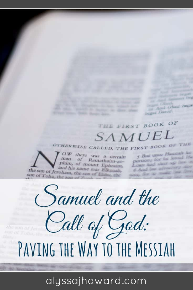 Samuel and the Call of God: Paving the Way to the Messiah   alyssajhoward.com