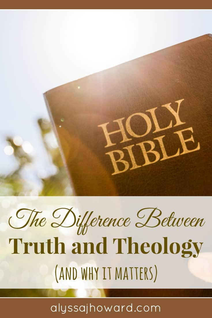 The Difference Between Truth and Theology (and why it matters) | alyssajhoward.com