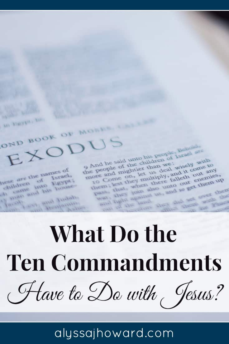 What Do the Ten Commandments Have to Do with Jesus?   alyssajhoward.com