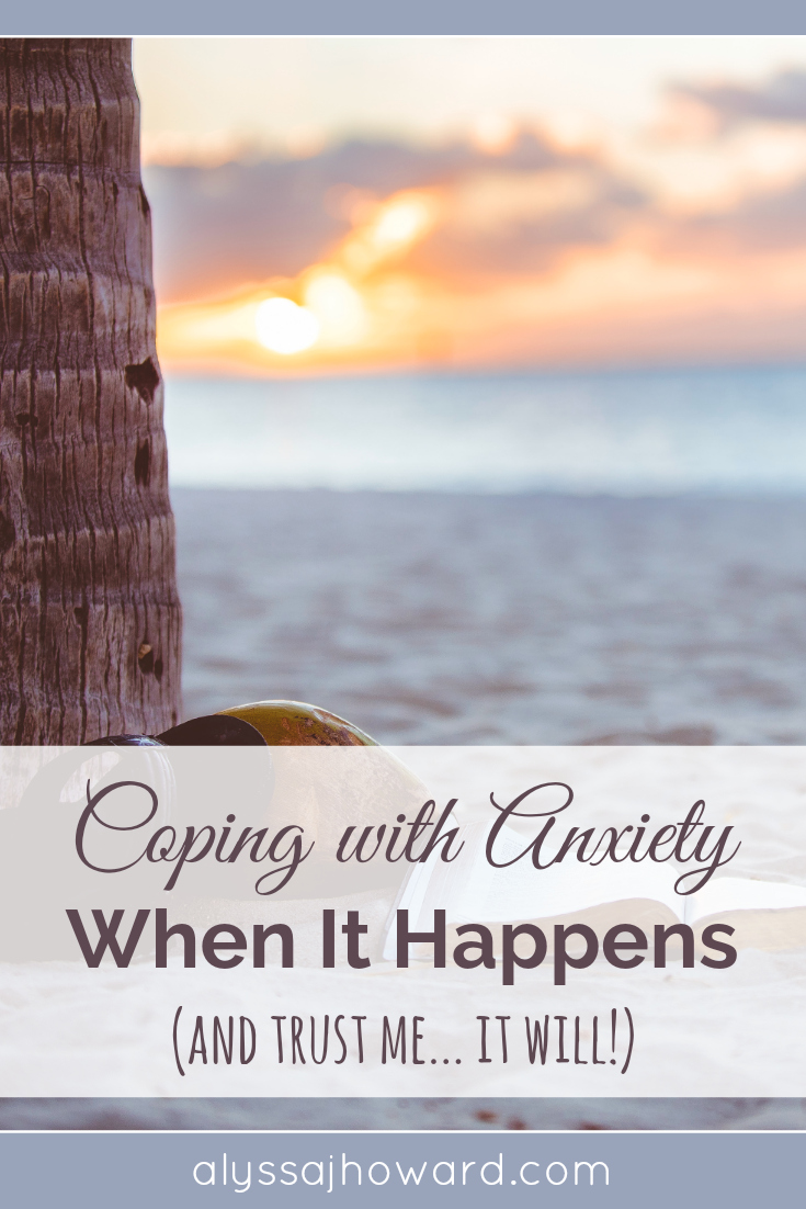 Coping with Anxiety When It Happens (and trust me... it will!) | alyssajhoward.com