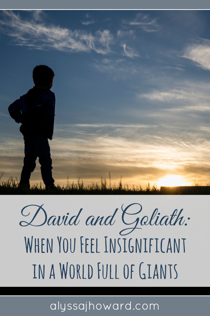 David and Goliath: When You Feel Insignificant in World Full of Giants | alyssajhoward.com