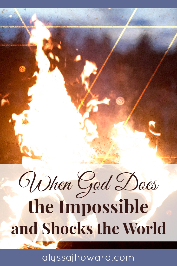 When God Does the Impossible and Shocks the World | alyssajhoward.com
