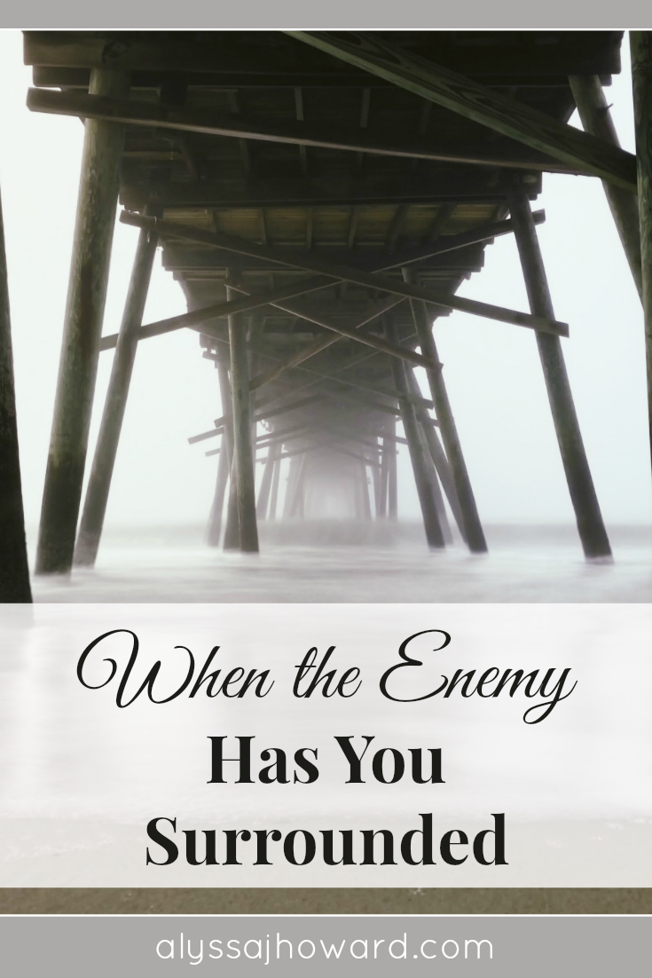 When the Enemy Has You Surrounded | alyssajhoward.com