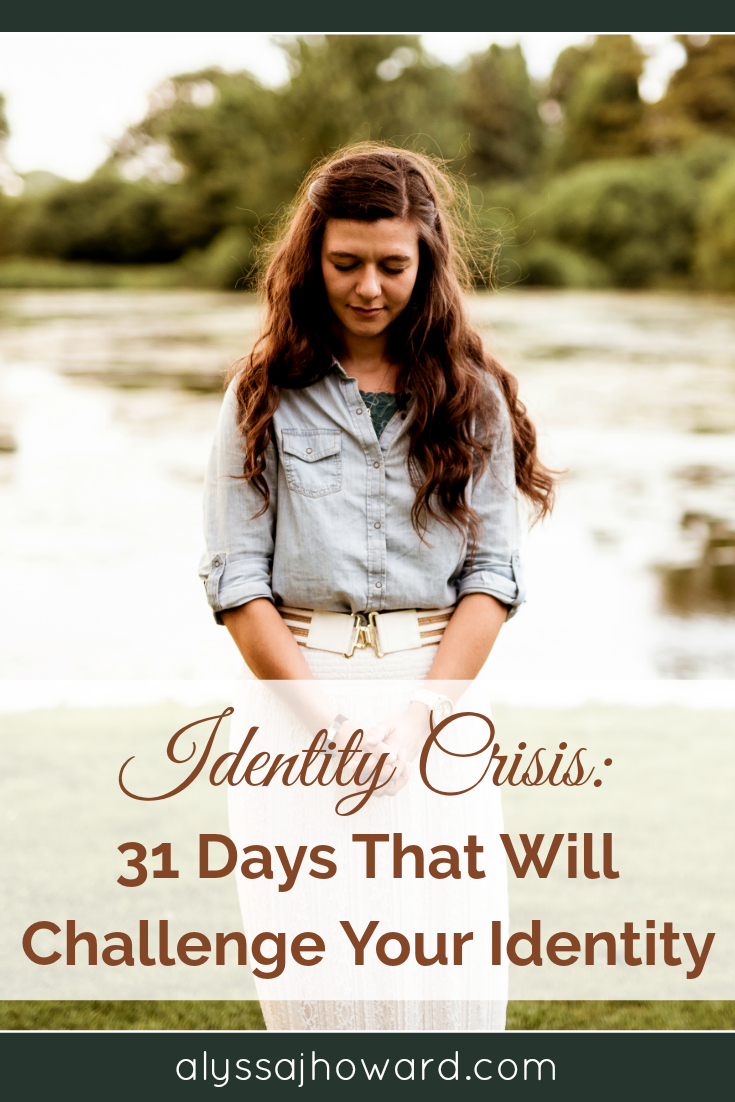 Identity Crisis: 31 Days That Will Challenge Your Identity | alyssajhoward.com