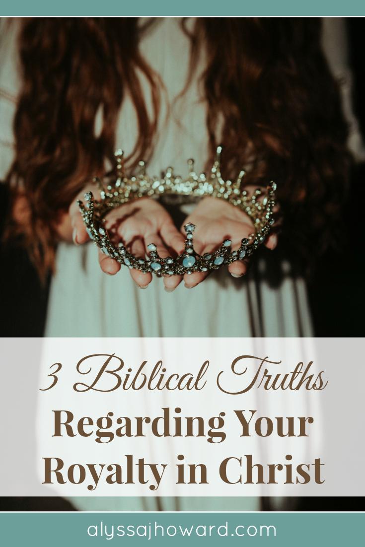 3 Biblical Truths Regarding Your Royal Identity in Christ | alyssajhoward.com