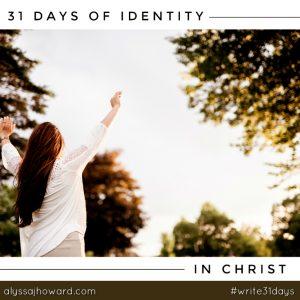 31 Days of Identity in Christ   alyssajhoward.com