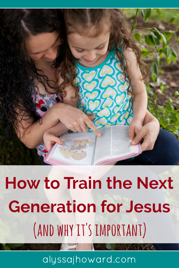 How to Train the Next Generation for Jesus (and why it's important) | alyssajhoward.com