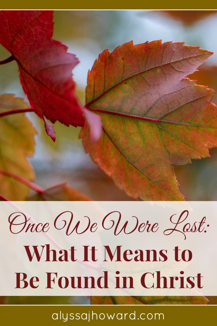 Once We Were Lost: What It Means to Be Found in Christ   alyssajhoward.com