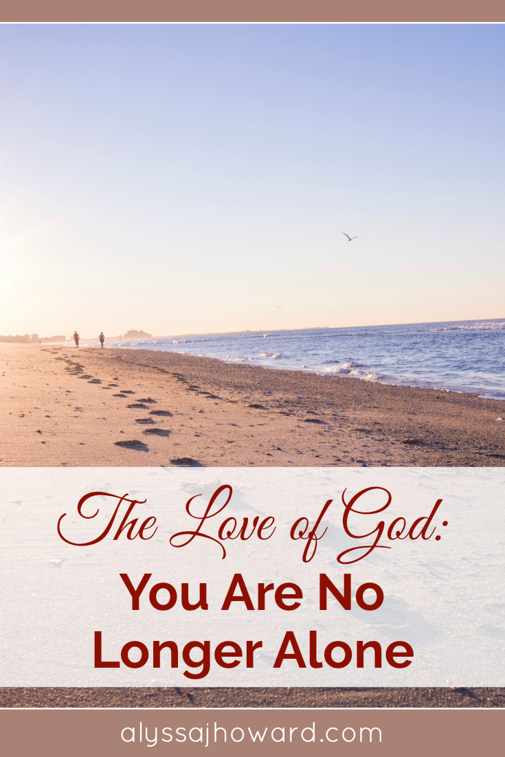The Love of God: You Are No Longer Alone | alyssajhoward.com