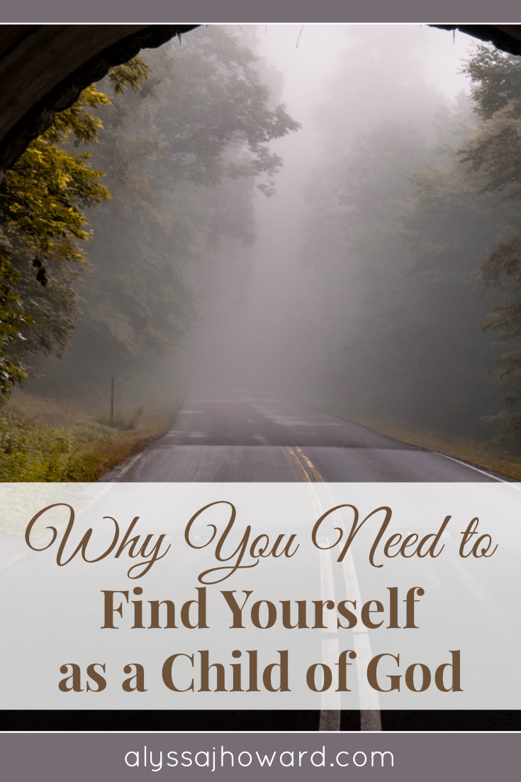 Why You Need to Find Yourself as a Child of God | alyssajhoward.com
